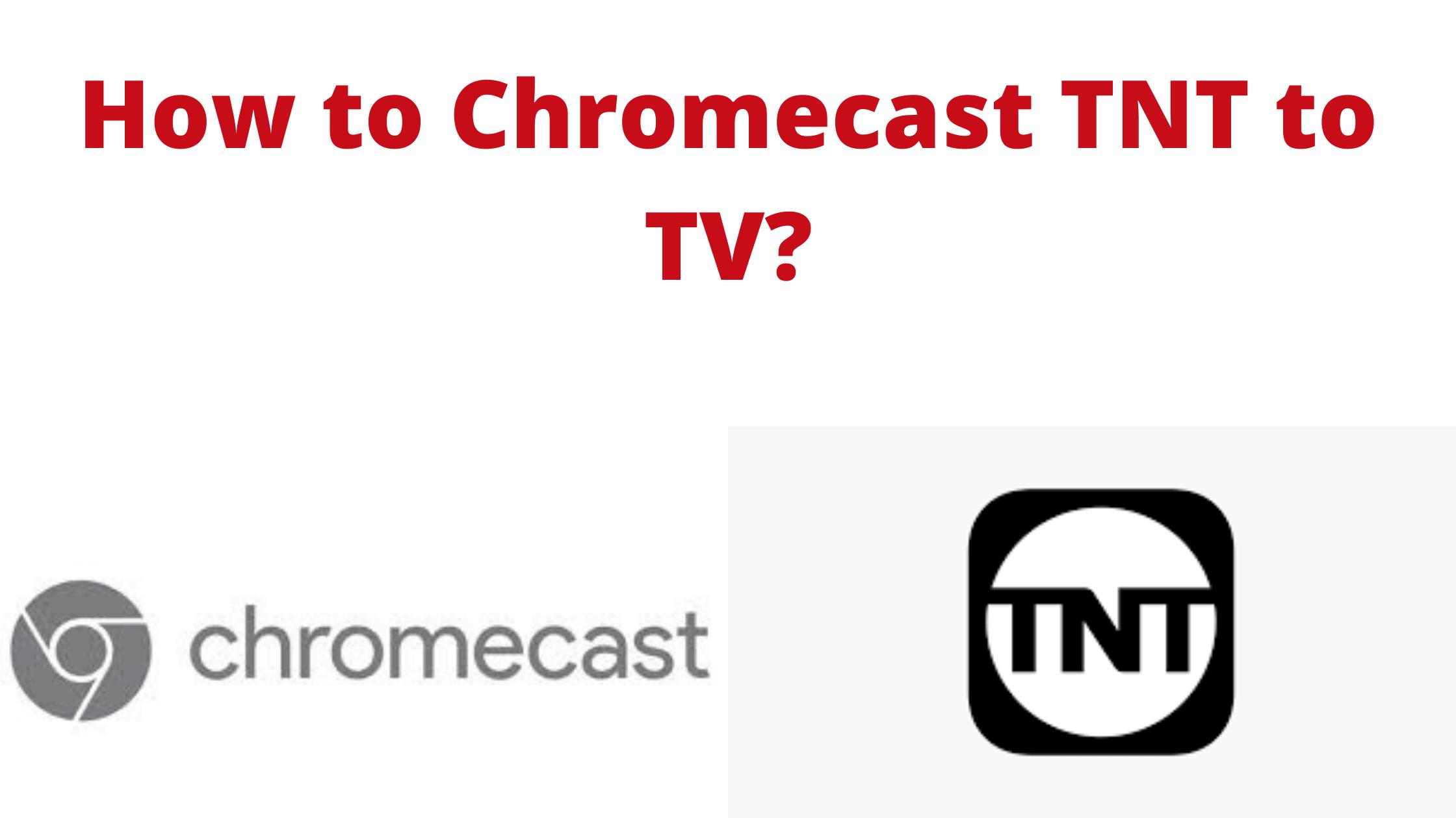 Chromecast TNT to TV